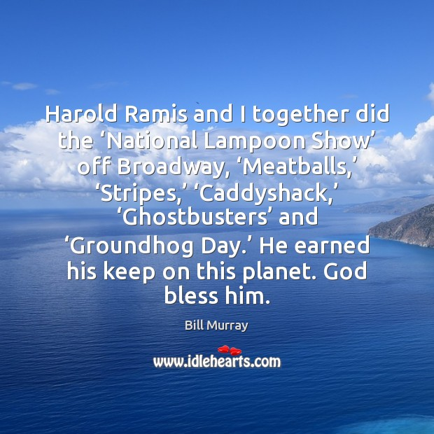 Harold Ramis and I together did the 'National Lampoon Show' off Broadway, ' Image