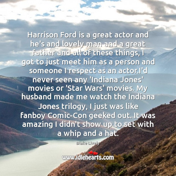 Harrison Ford is a great actor and he's and lovely man and Image