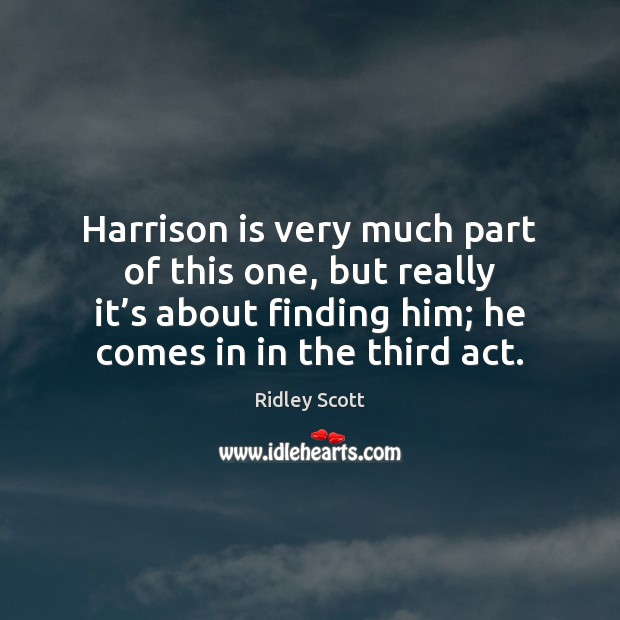 Harrison is very much part of this one, but really it's Ridley Scott Picture Quote