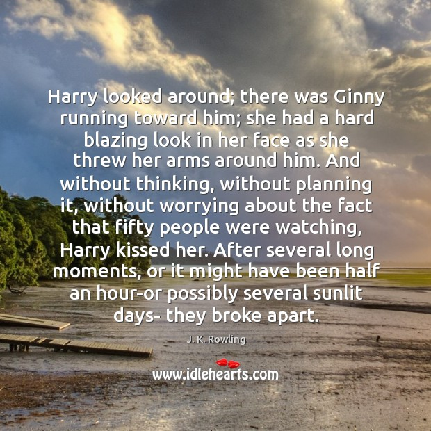 Harry looked around; there was Ginny running toward him; she had a Image