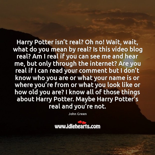Harry Potter isn't real? Oh no! Wait, wait, what do you Image