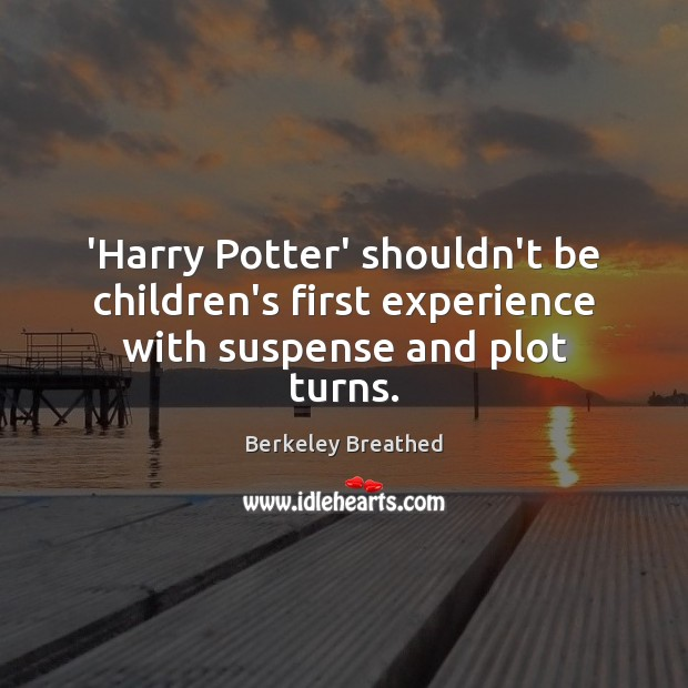 'Harry Potter' shouldn't be children's first experience with suspense and plot turns. Image