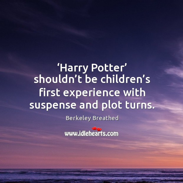 Harry potter shouldn't be children's first experience with suspense and plot turns. Image