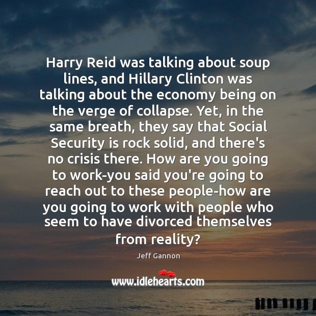Harry Reid was talking about soup lines, and Hillary Clinton was talking Image