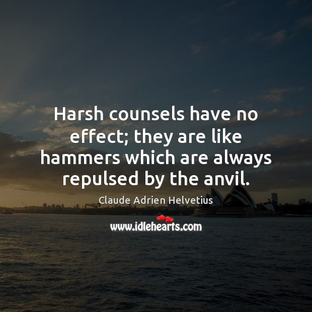 Image, Harsh counsels have no effect; they are like hammers which are always