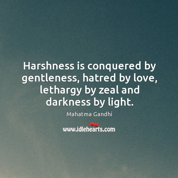 Image, Harshness is conquered by gentleness, hatred by love, lethargy by zeal and