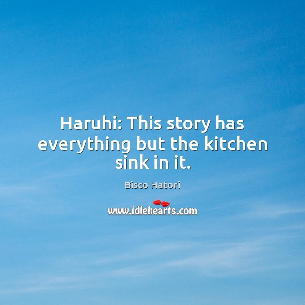 Image, Haruhi: This story has everything but the kitchen sink in it.