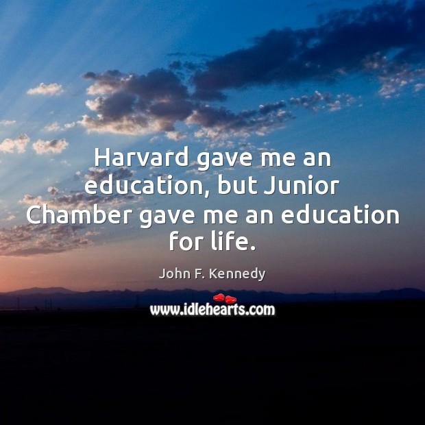 Image, Harvard gave me an education, but Junior Chamber gave me an education for life.
