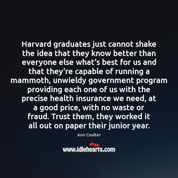 Harvard graduates just cannot shake the idea that they know better than Ann Coulter Picture Quote
