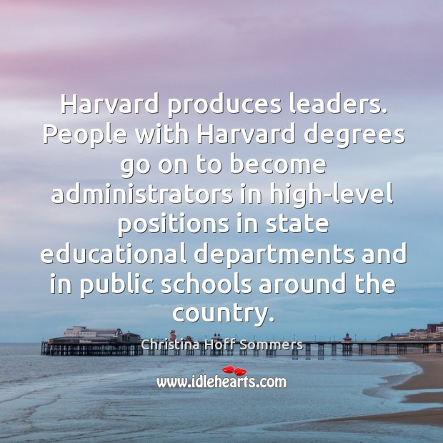 Harvard produces leaders. People with harvard degrees go on to become administrators Image