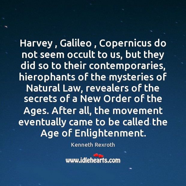 Image, Harvey , Galileo , Copernicus do not seem occult to us, but they did