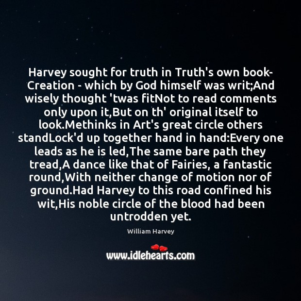 Harvey sought for truth in Truth's own book- Creation – which by Image