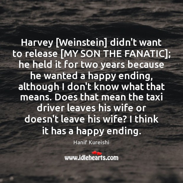 Harvey [Weinstein] didn't want to release [MY SON THE FANATIC]; he held Image