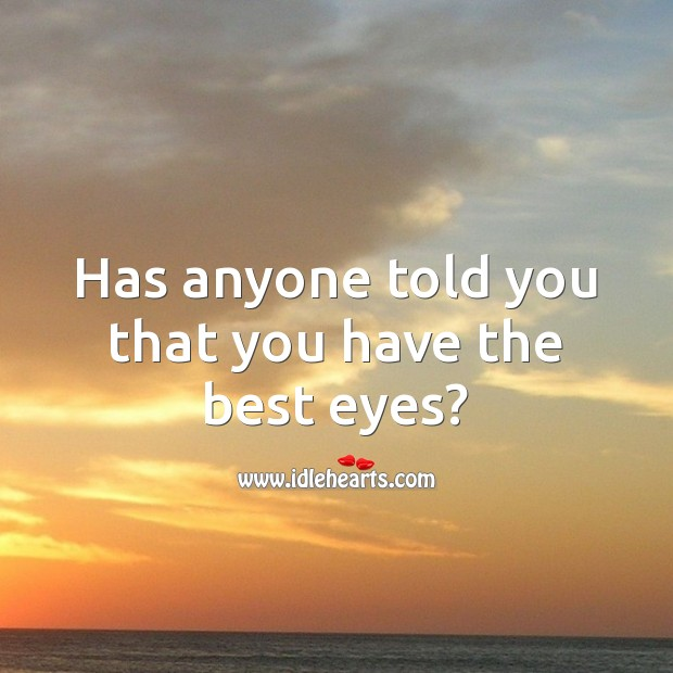 Has anyone told you that you have the best eyes? Flirty Quotes Image