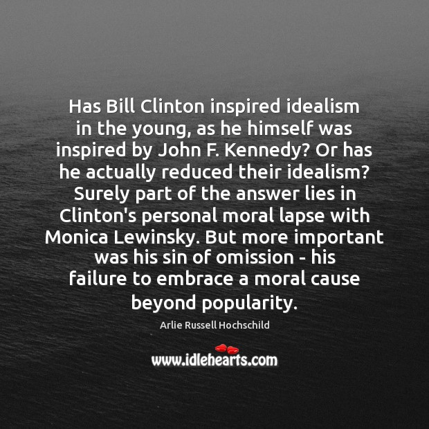 Has Bill Clinton inspired idealism in the young, as he himself was Arlie Russell Hochschild Picture Quote