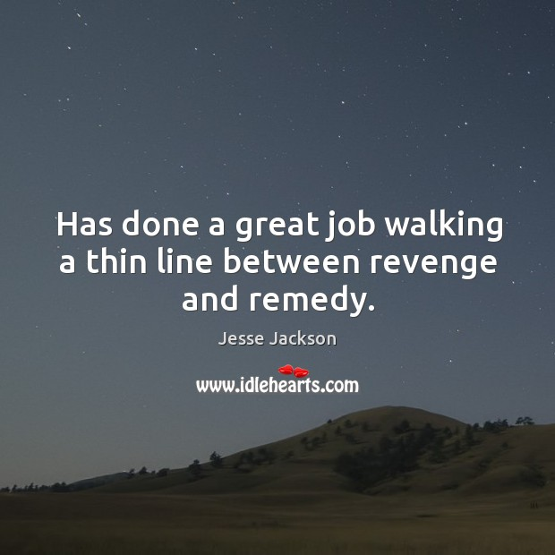 Has done a great job walking a thin line between revenge and remedy. Image
