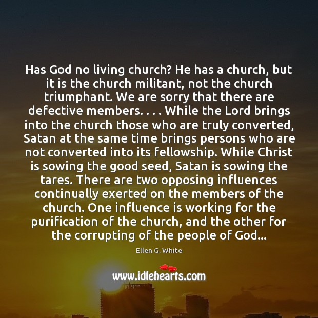 Has God no living church? He has a church, but it is Image