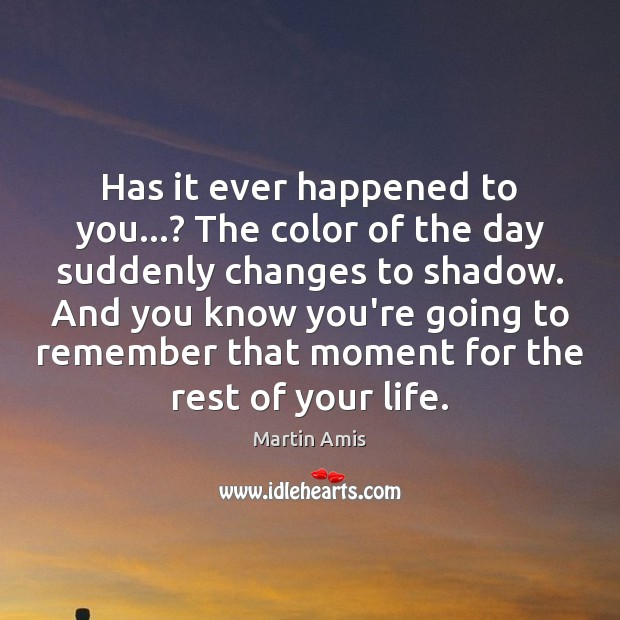 Image, Has it ever happened to you…? The color of the day suddenly