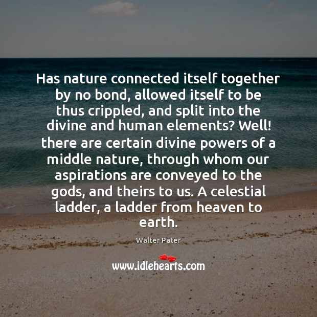 Has nature connected itself together by no bond, allowed itself to be Image