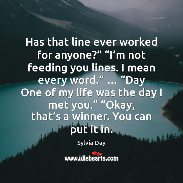 """Has that line ever worked for anyone?"""" """"I'm not feeding you Sylvia Day Picture Quote"""