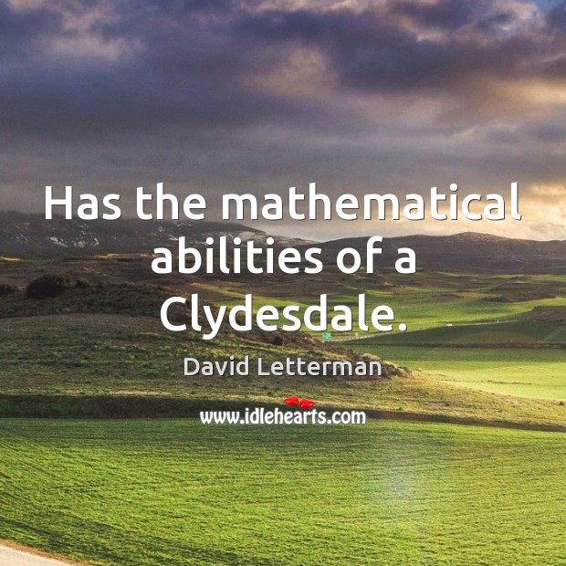 Has the mathematical abilities of a Clydesdale. Image