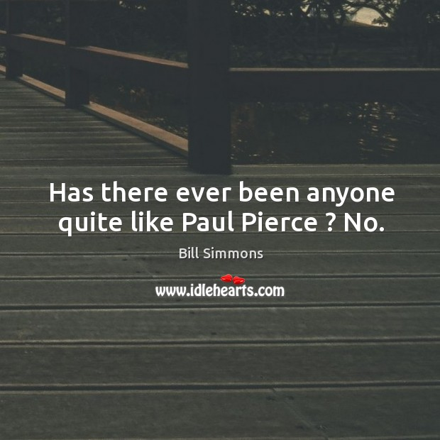 Has there ever been anyone quite like Paul Pierce ? No. Image