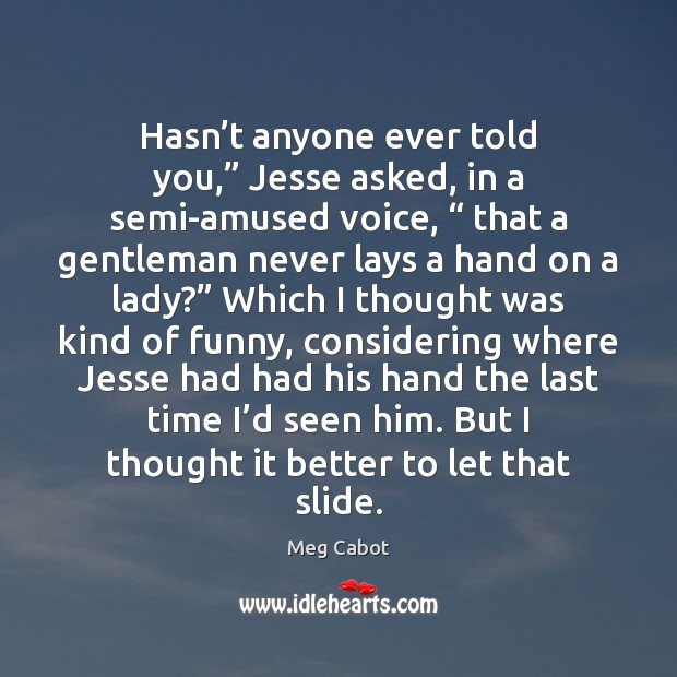 """Hasn't anyone ever told you,"""" Jesse asked, in a semi-amused voice, """" Meg Cabot Picture Quote"""