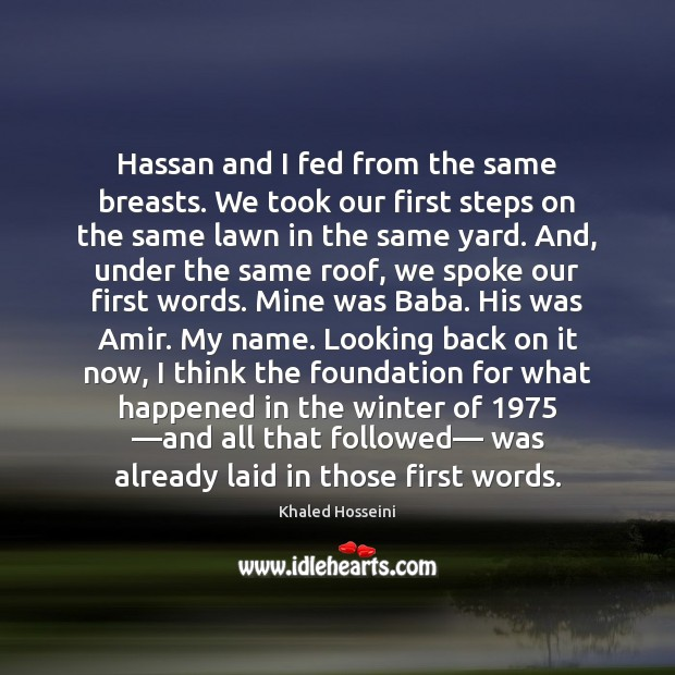 Image, Hassan and I fed from the same breasts. We took our first