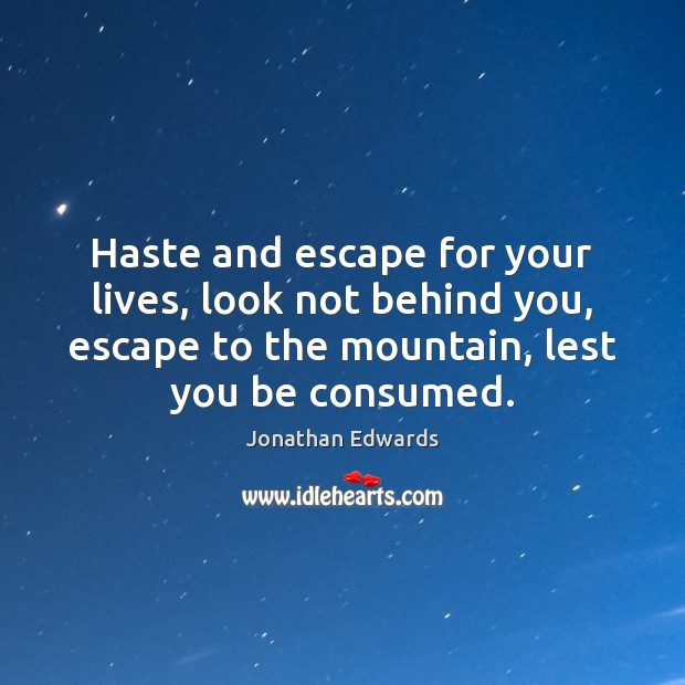 Haste and escape for your lives, look not behind you, escape to Jonathan Edwards Picture Quote