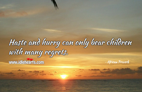 Image, Haste and hurry can only bear children with many regrets.