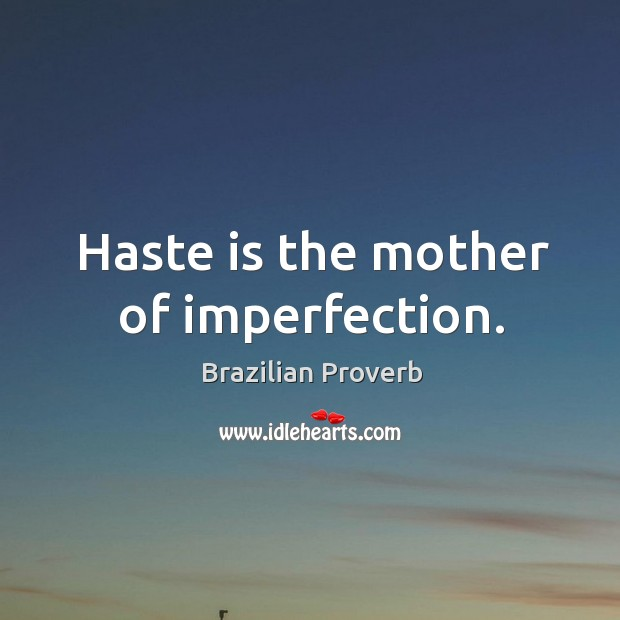 Haste is the mother of imperfection. Brazilian Proverbs Image