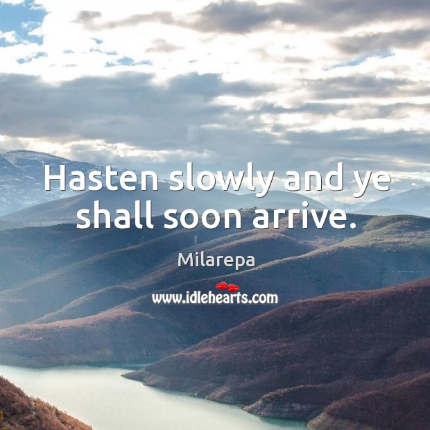 Hasten slowly and ye shall soon arrive. Image