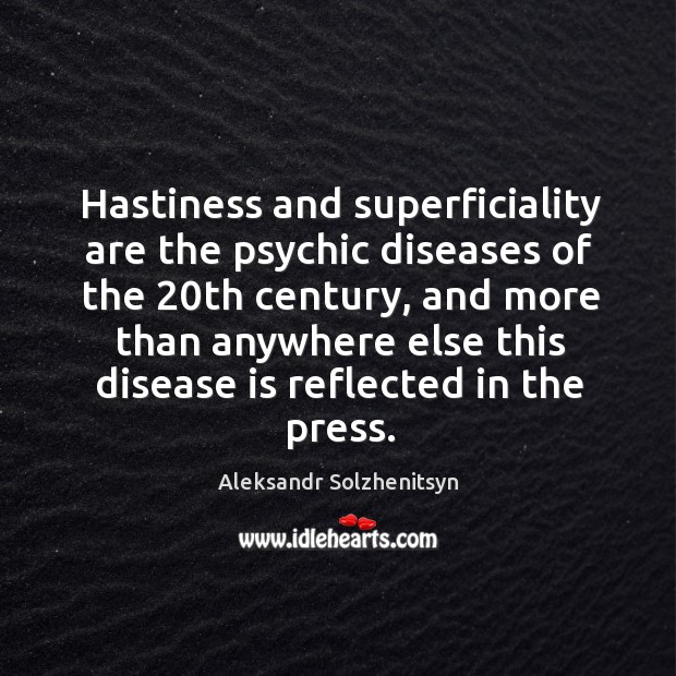 Hastiness and superficiality are the psychic diseases of the 20th century Image