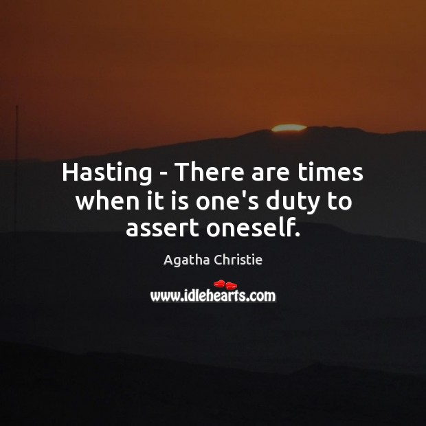 Hasting – There are times when it is one's duty to assert oneself. Image