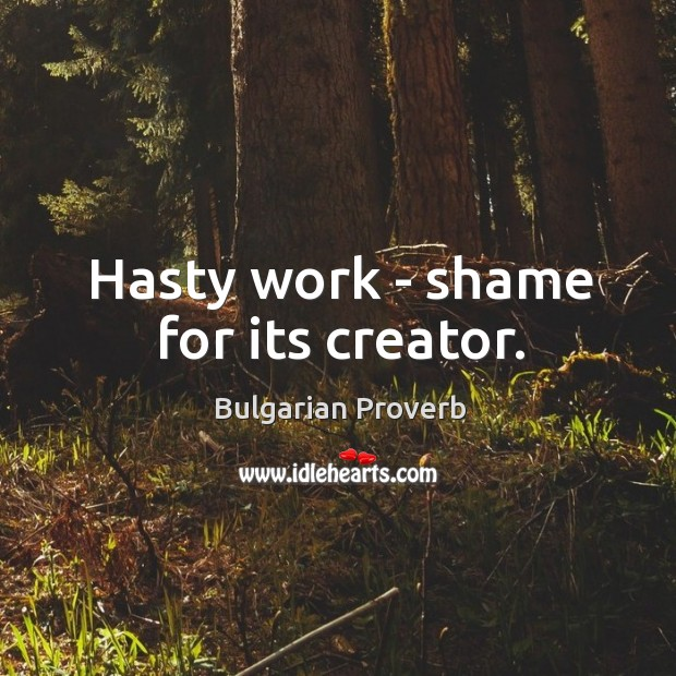 Hasty work – shame for its creator. Bulgarian Proverbs Image