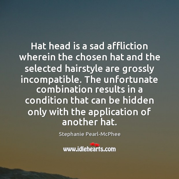 Hat head is a sad affliction wherein the chosen hat and the Image