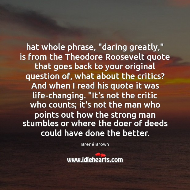 """Hat whole phrase, """"daring greatly,"""" is from the Theodore Roosevelt quote that Men Quotes Image"""