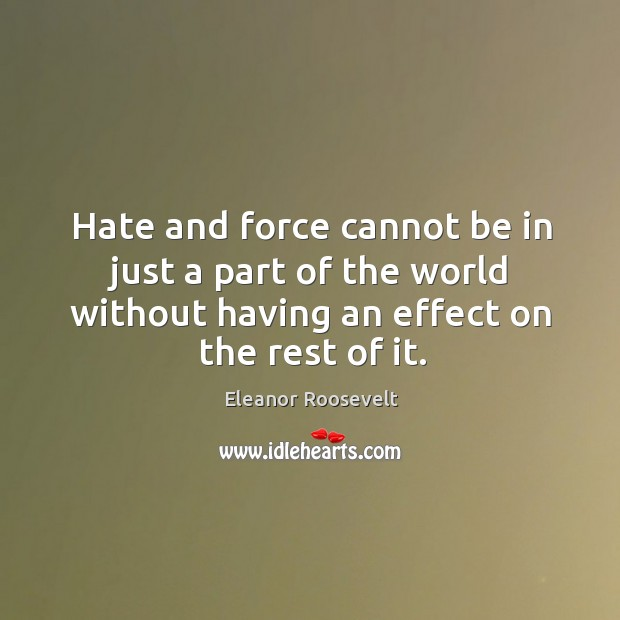 Image, Hate and force cannot be in just a part of the world without having an effect on the rest of it.