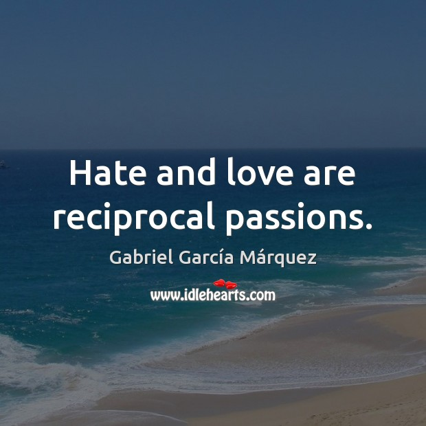 Hate and love are reciprocal passions. Gabriel García Márquez Picture Quote