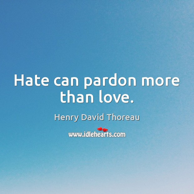 Image, Hate can pardon more than love.