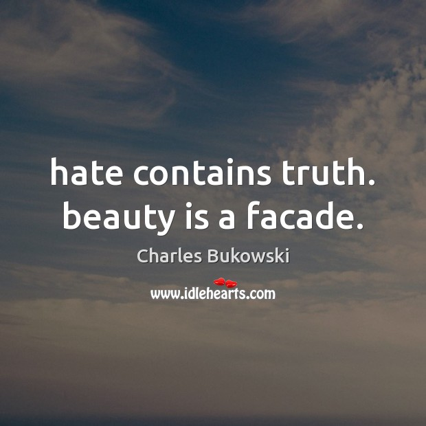 Hate contains truth. beauty is a facade. Beauty Quotes Image