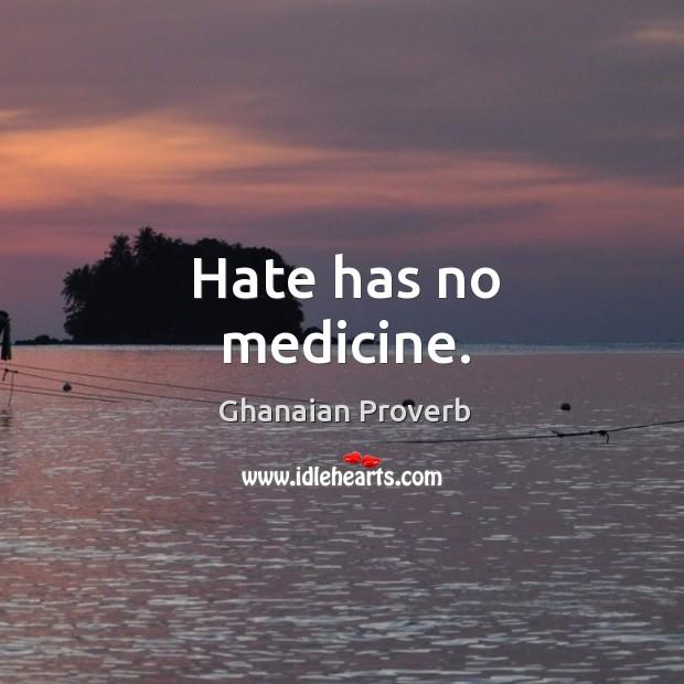 Hate has no medicine. Ghanaian Proverbs Image