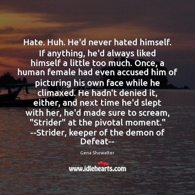Image, Hate. Huh. He'd never hated himself. If anything, he'd always liked himself