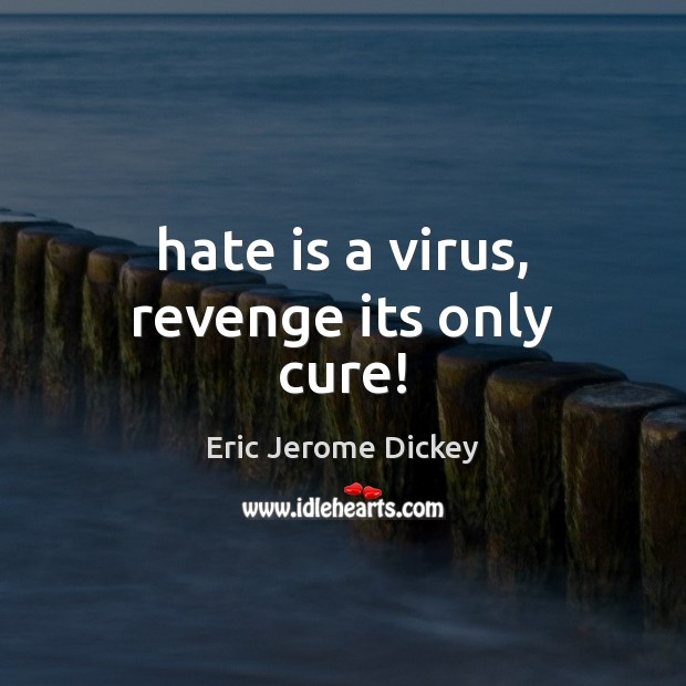 Hate is a virus, revenge its only cure! Image