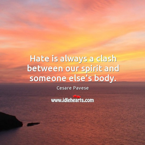 Hate is always a clash between our spirit and someone else's body. Image