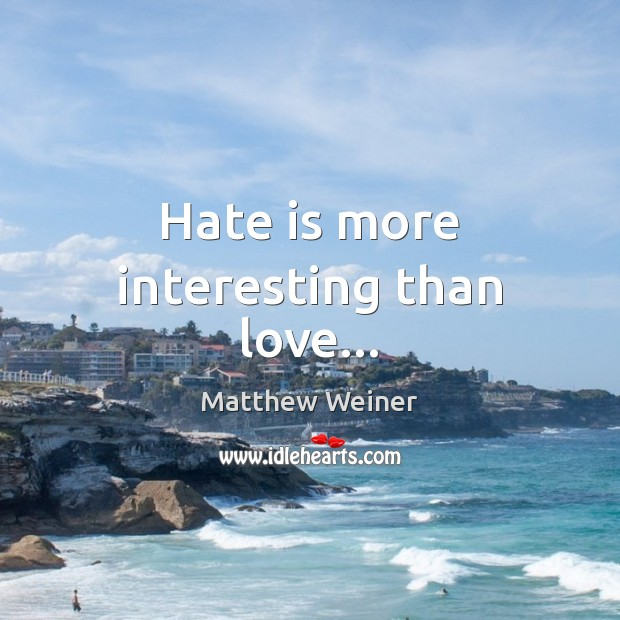 Hate is more interesting than love… Image