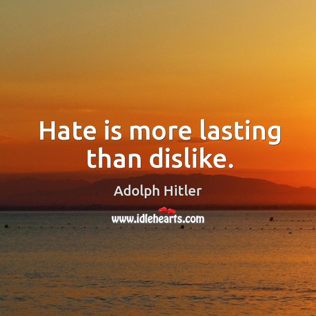 Image, Hate is more lasting than dislike.