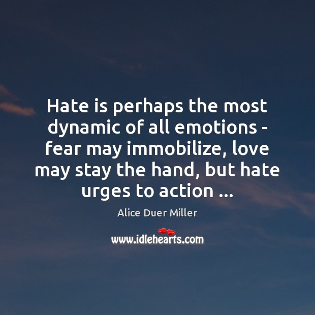 Image, Hate is perhaps the most dynamic of all emotions – fear may