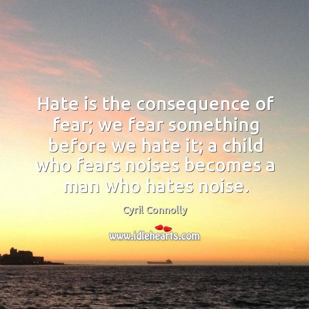 Image, Hate is the consequence of fear; we fear something before we hate it; a child who