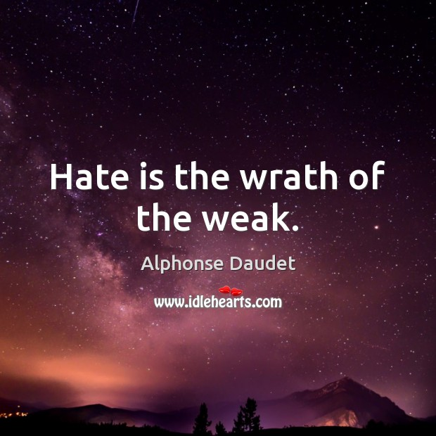 Hate is the wrath of the weak. Image